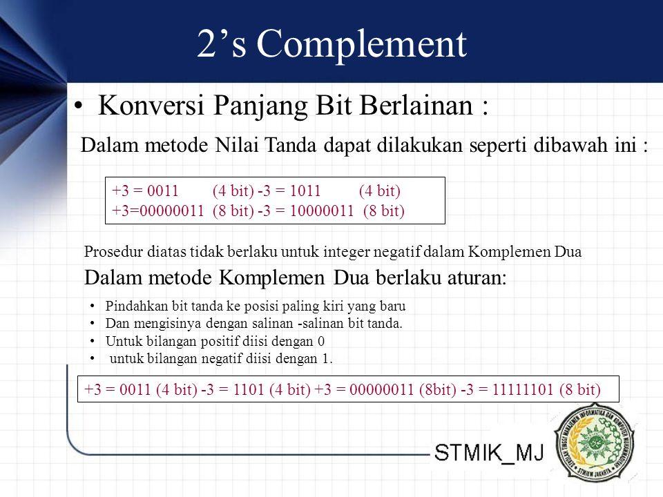 2's Complement Konversi Panjang Bit Berlainan : Dalam metode Nilai Tanda dapat dilakukan seperti dibawah ini : +3 = 0011 (4 bit) -3 = 1011 (4 bit) +3=