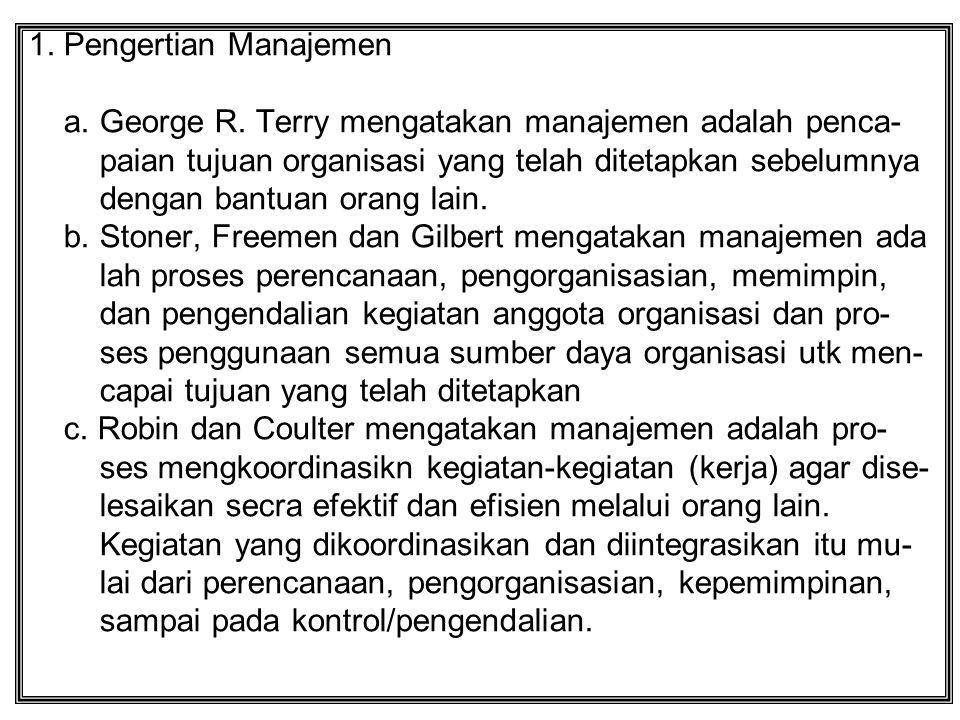 1. Pengertian Manajemen a. George R. Terry mengatakan manajemen adalah penca- paian tujuan organisasi yang telah ditetapkan sebelumnya dengan bantuan