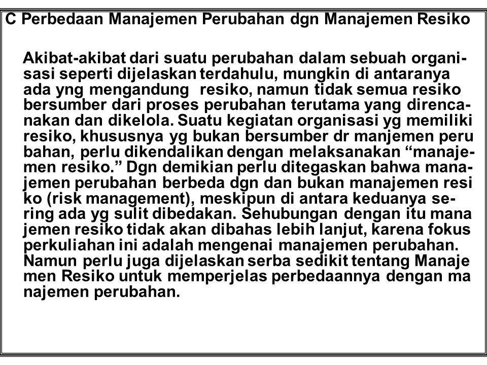 C Perbedaan Manajemen Perubahan dgn Manajemen Resiko Akibat-akibat dari suatu perubahan dalam sebuah organi- sasi seperti dijelaskan terdahulu, mungki