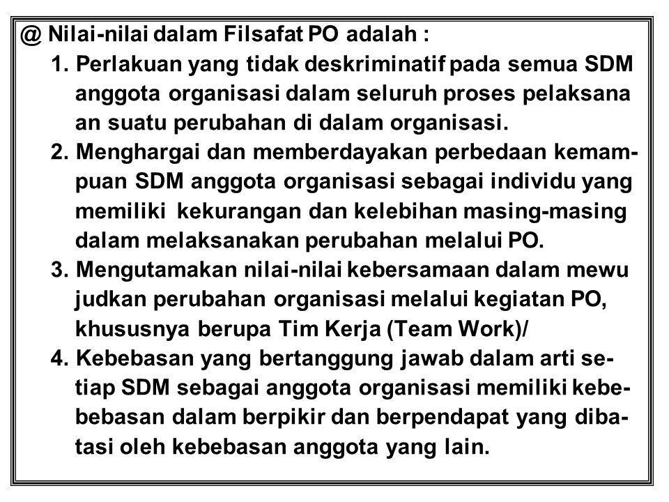 @ Nilai-nilai dalam Filsafat PO adalah : 1. Perlakuan yang tidak deskriminatif pada semua SDM anggota organisasi dalam seluruh proses pelaksana an sua