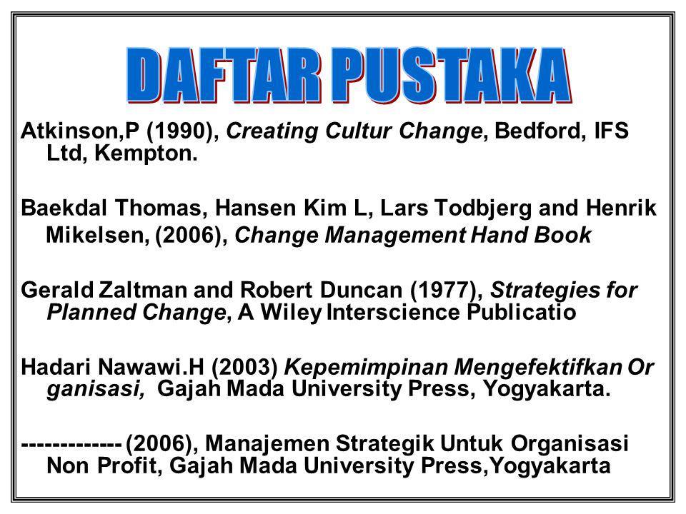 Atkinson,P (1990), Creating Cultur Change, Bedford, IFS Ltd, Kempton. Baekdal Thomas, Hansen Kim L, Lars Todbjerg and Henrik Mikelsen, (2006), Change