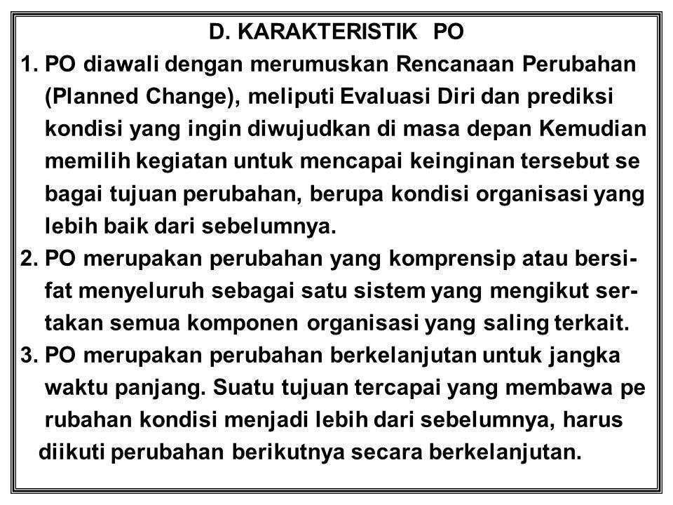 D. KARAKTERISTIK PO 1. PO diawali dengan merumuskan Rencanaan Perubahan (Planned Change), meliputi Evaluasi Diri dan prediksi kondisi yang ingin diwuj