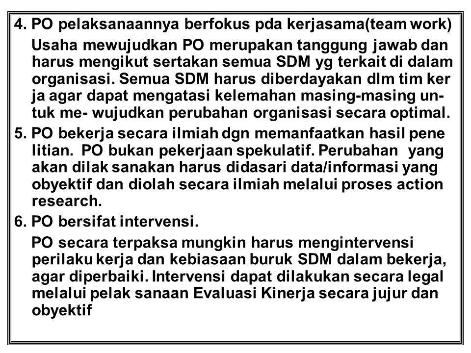 4. PO pelaksanaannya berfokus pda kerjasama(team work) Usaha mewujudkan PO merupakan tanggung jawab dan harus mengikut sertakan semua SDM yg terkait d