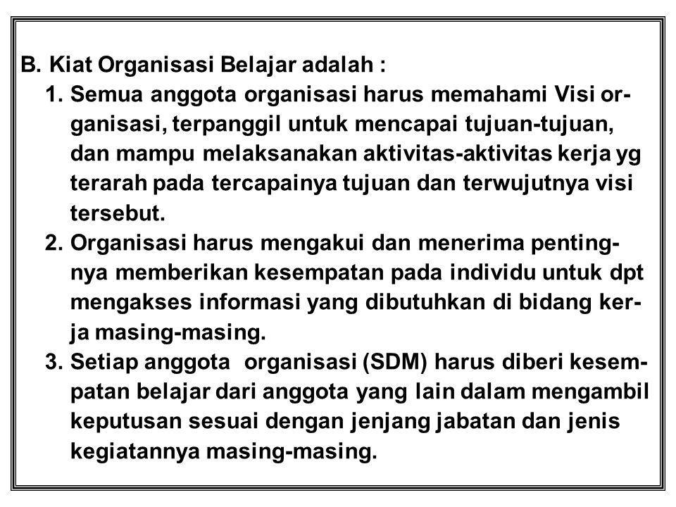 B. Kiat Organisasi Belajar adalah : 1. Semua anggota organisasi harus memahami Visi or- ganisasi, terpanggil untuk mencapai tujuan-tujuan, dan mampu m