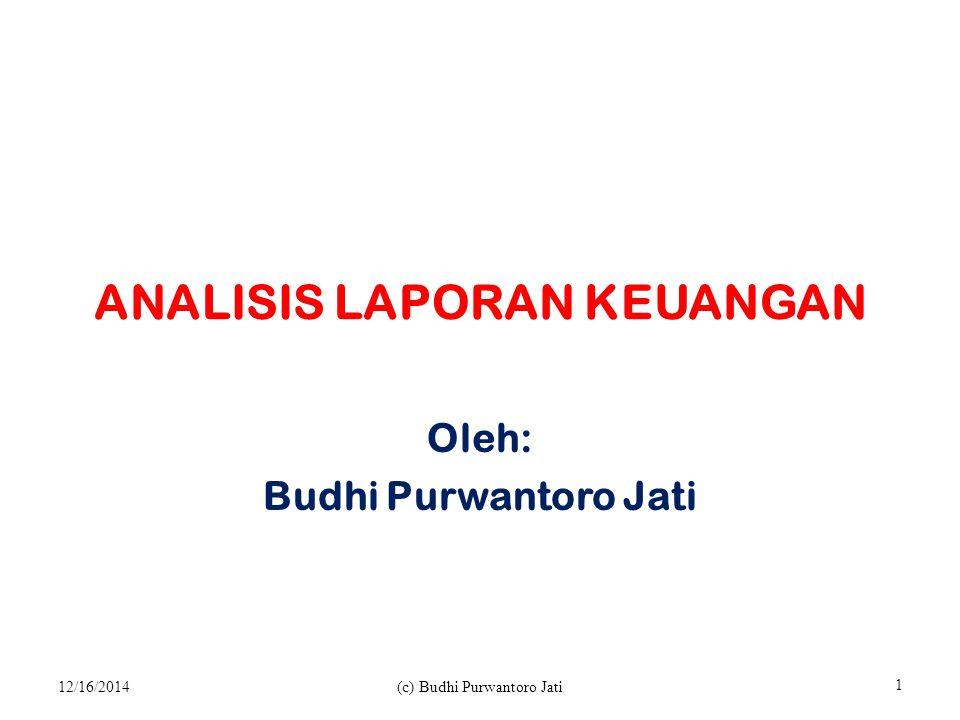 ANALISIS LAPORAN KEUANGAN Oleh: Budhi Purwantoro Jati 12/16/2014(c) Budhi Purwantoro Jati 1