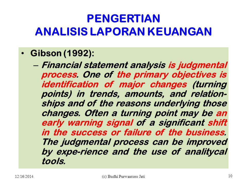 PENGERTIAN ANALISIS LAPORAN KEUANGAN Gibson (1992): – Financial statement analysis is judgmental process.