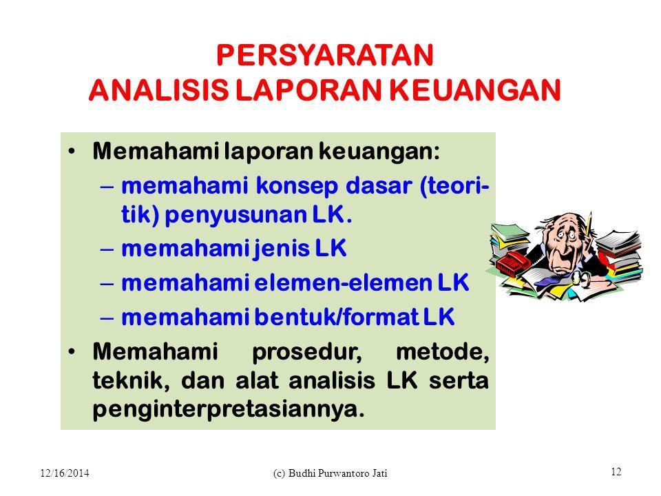 PERSYARATAN ANALISIS LAPORAN KEUANGAN Memahami laporan keuangan: – memahami konsep dasar (teori- tik) penyusunan LK.