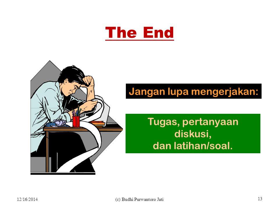 12/16/2014(c) Budhi Purwantoro Jati 13 The End Jangan lupa mengerjakan: Tugas, pertanyaan diskusi, dan latihan/soal.