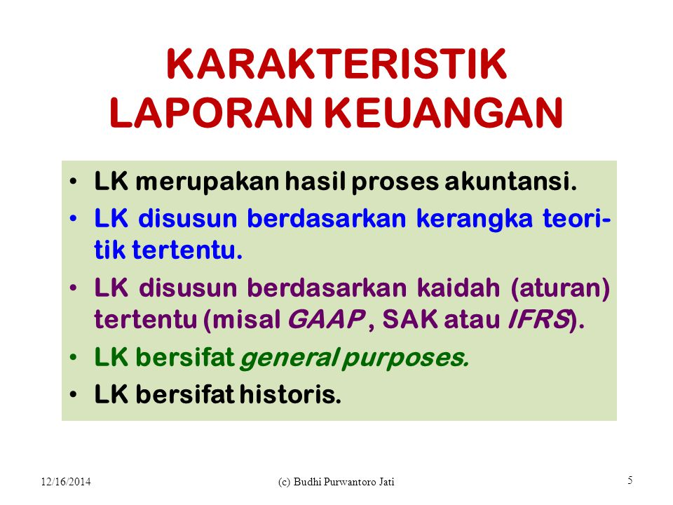 KARAKTERISTIK LAPORAN KEUANGAN LK merupakan hasil proses akuntansi.