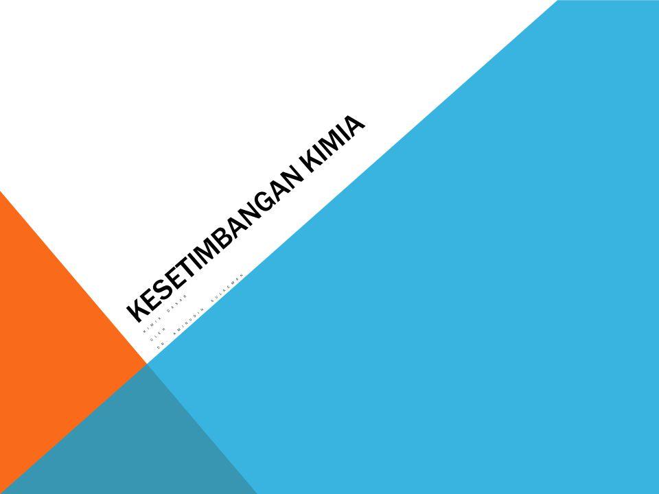 Tetapan Kesetimbangan Tekanan parsial Secara umum, Kp = Kc, sebagai gantinya  n g adalah jumlah mol gas hasil reaksi minus jumlah mol gas pereaksi