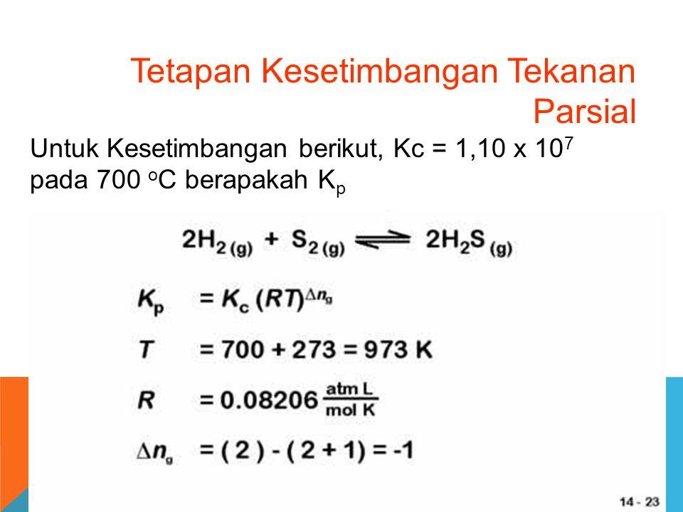 Tetapan Kesetimbangan Tekanan Parsial Untuk Kesetimbangan berikut, Kc = 1,10 x 10 7 pada 700 o C berapakah K p