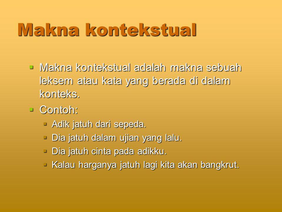 Makna kontekstual  Makna kontekstual adalah makna sebuah leksem atau kata yang berada di dalam konteks.