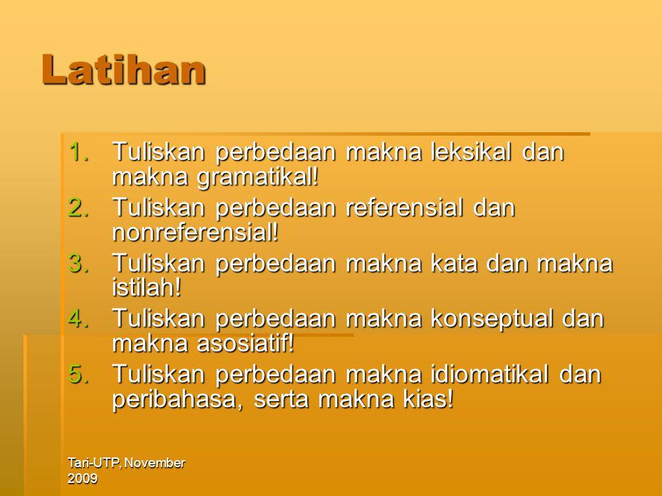 Tari-UTP, November 2009 Latihan 1.Tuliskan perbedaan makna leksikal dan makna gramatikal.