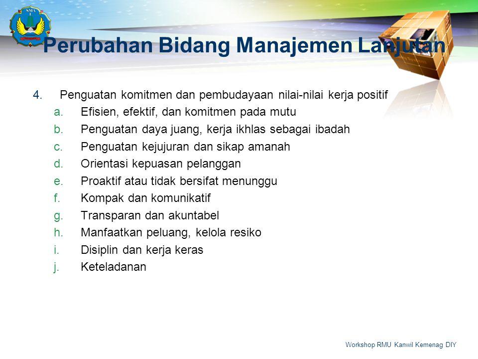 Perubahan Bidang Manajemen Lanjutan 4.Penguatan komitmen dan pembudayaan nilai-nilai kerja positif a.Efisien, efektif, dan komitmen pada mutu b.Pengua