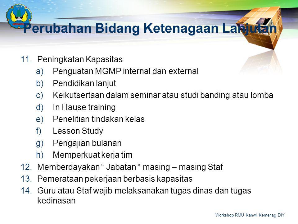 Perubahan Bidang Ketenagaan Lanjutan 11.Peningkatan Kapasitas a)Penguatan MGMP internal dan external b)Pendidikan lanjut c)Keikutsertaan dalam seminar