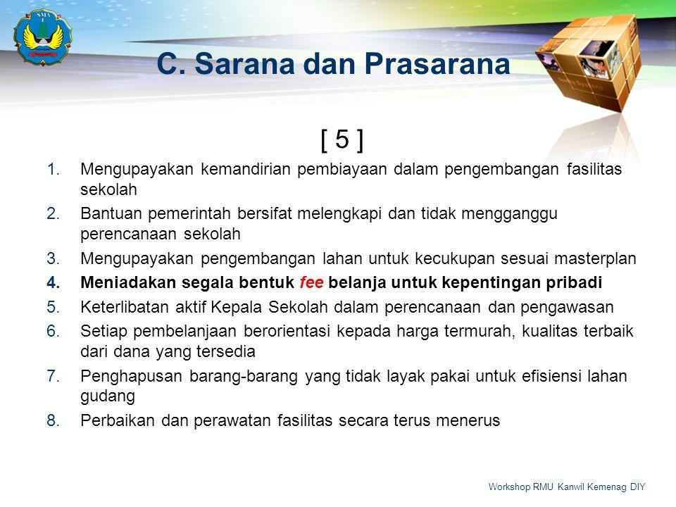 C.Sarana dan Prasarana [ 5 ] 1.Mengupayakan kemandirian pembiayaan dalam pengembangan fasilitas sekolah 2.Bantuan pemerintah bersifat melengkapi dan t