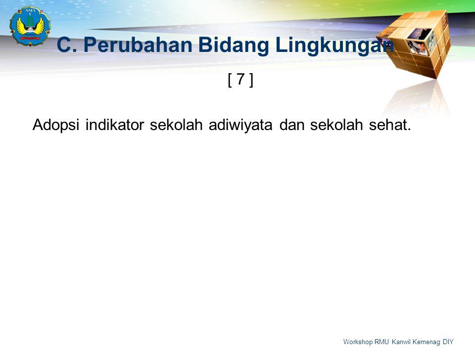 C.Perubahan Bidang Lingkungan [ 7 ] Adopsi indikator sekolah adiwiyata dan sekolah sehat.