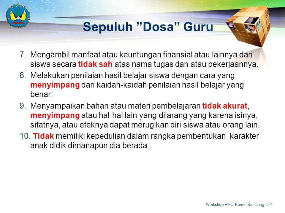 Sepuluh Dosa Guru 7.Mengambil manfaat atau keuntungan finansial atau lainnya dari siswa secara tidak sah atas nama tugas dan atau pekerjaannya.