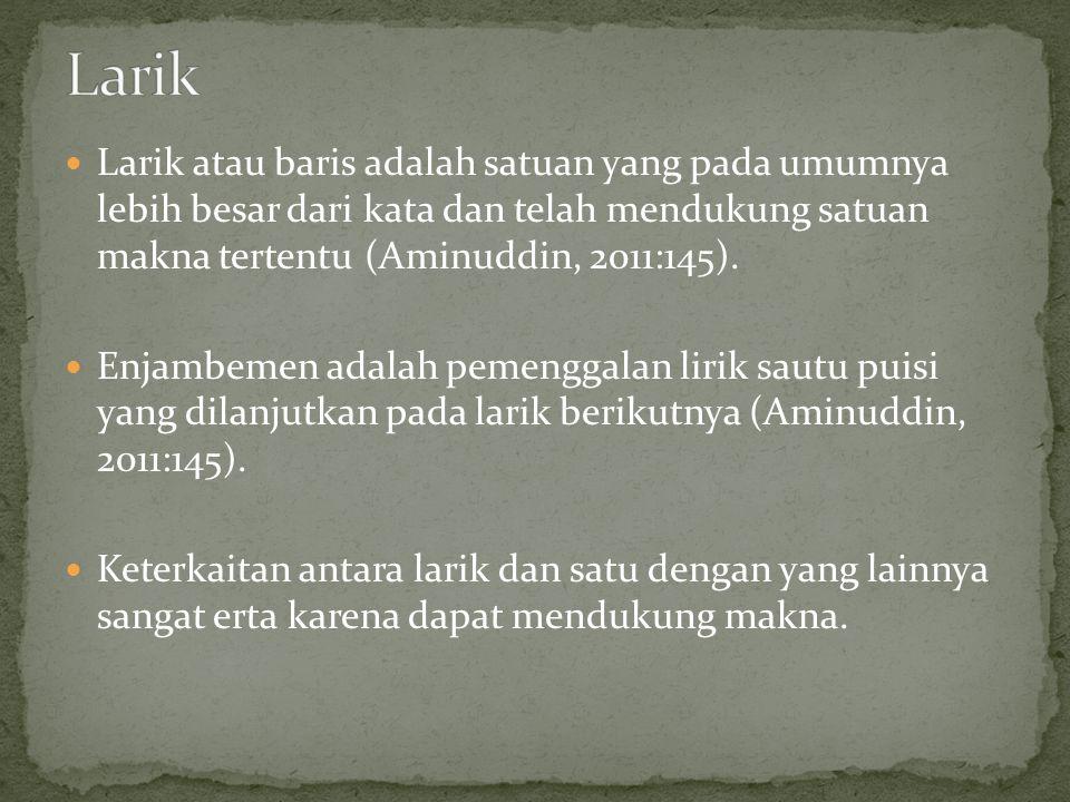 Larik atau baris adalah satuan yang pada umumnya lebih besar dari kata dan telah mendukung satuan makna tertentu (Aminuddin, 2011:145). Enjambemen ada