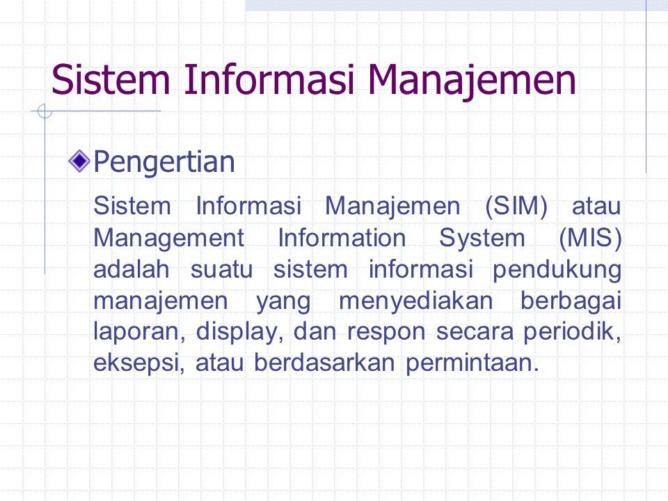 Sistem Informasi Manajemen Pengertian Sistem Informasi Manajemen (SIM) atau Management Information System (MIS) adalah suatu sistem informasi pendukun