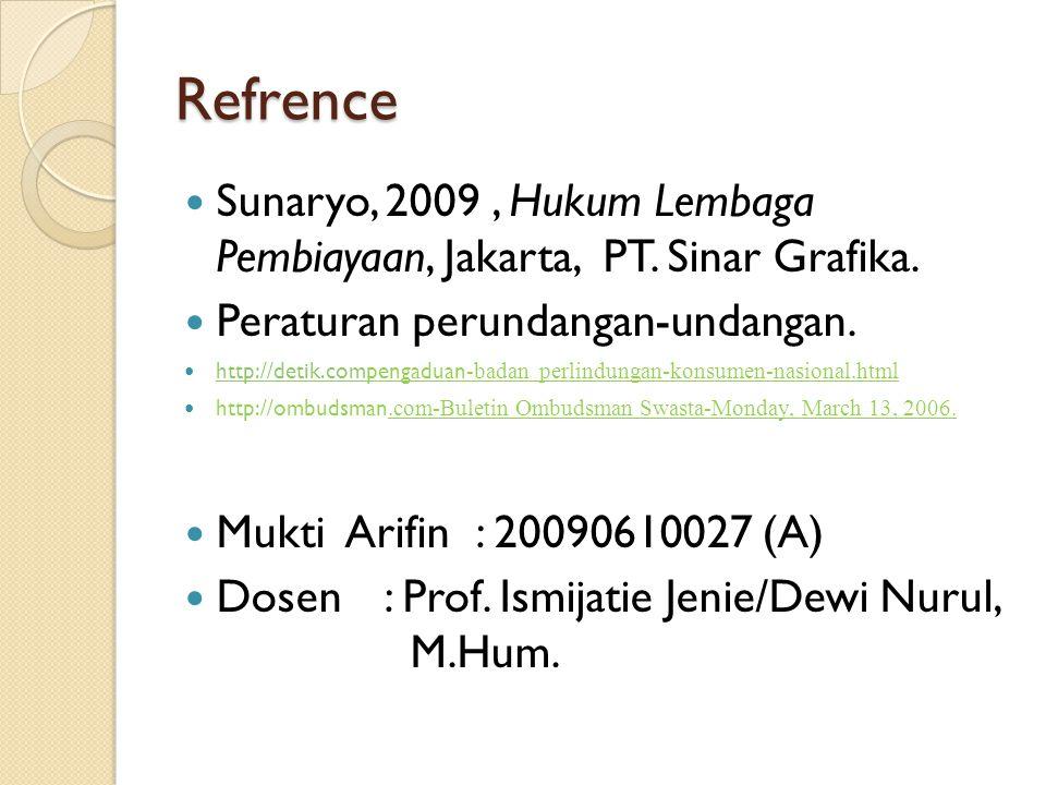 Refrence Sunaryo, 2009, Hukum Lembaga Pembiayaan, Jakarta, PT. Sinar Grafika. Peraturan perundangan-undangan. http://detik.compengaduan- badan perlind