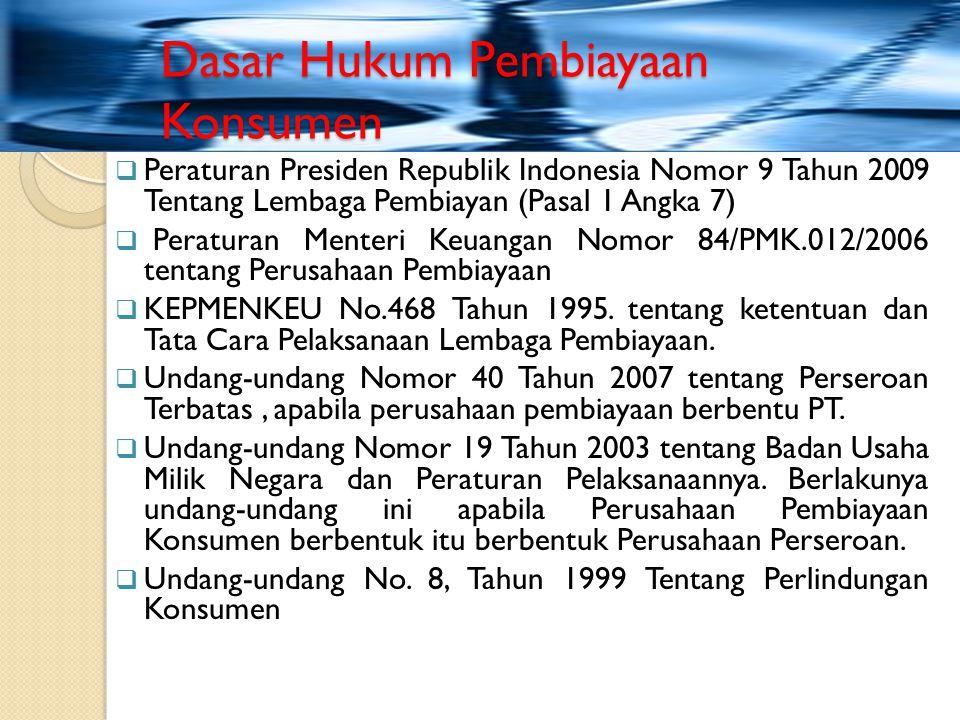 Dasar Hukum Pembiayaan Konsumen  Peraturan Presiden Republik Indonesia Nomor 9 Tahun 2009 Tentang Lembaga Pembiayan (Pasal 1 Angka 7)  Peraturan Men