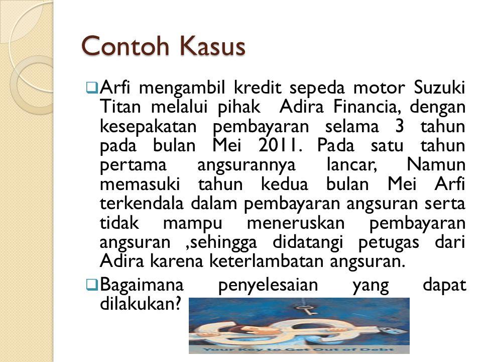 Contoh Kasus  Arfi mengambil kredit sepeda motor Suzuki Titan melalui pihak Adira Financia, dengan kesepakatan pembayaran selama 3 tahun pada bulan M