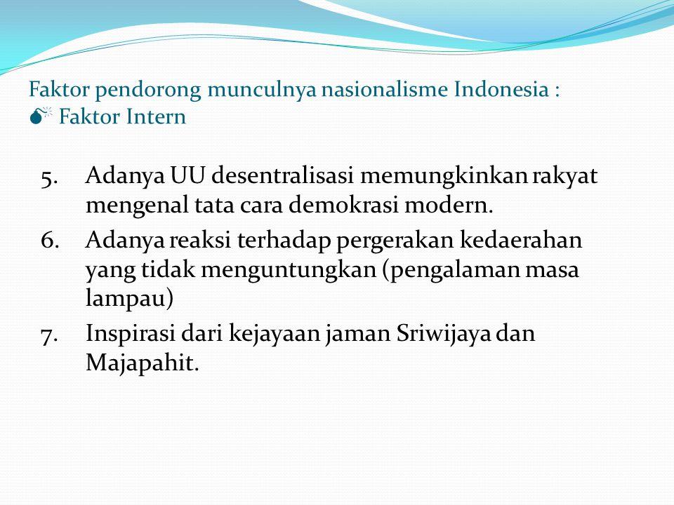 Faktor pendorong munculnya nasionalisme Indonesia :  Faktor Intern 5.Adanya UU desentralisasi memungkinkan rakyat mengenal tata cara demokrasi modern.