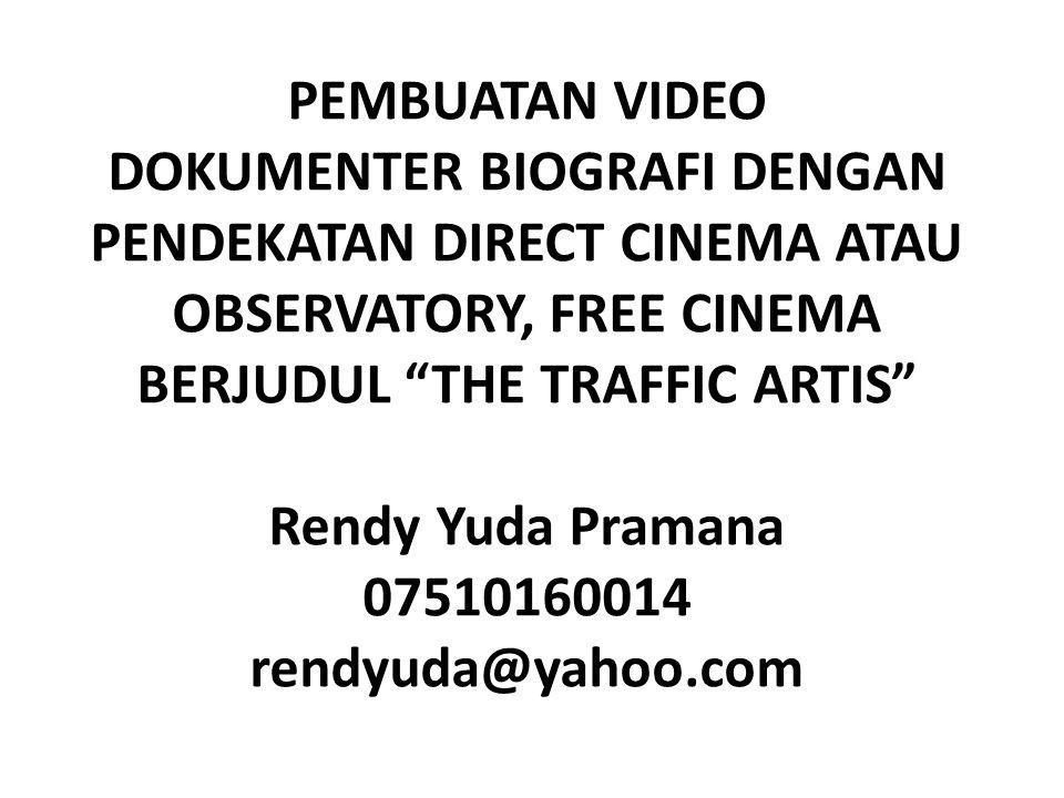 """PEMBUATAN VIDEO DOKUMENTER BIOGRAFI DENGAN PENDEKATAN DIRECT CINEMA ATAU OBSERVATORY, FREE CINEMA BERJUDUL """"THE TRAFFIC ARTIS"""" Rendy Yuda Pramana 0751"""