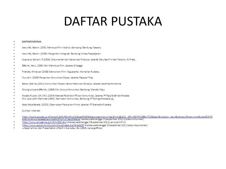 DAFTAR PUSTAKA Askurifai, Baksin. 2003. Membuat Film Indie Itu Gampang. Bandung: Katarsis. Askurifai, Baksin. (2009). Pengantar Vidiografi. Bandung: W