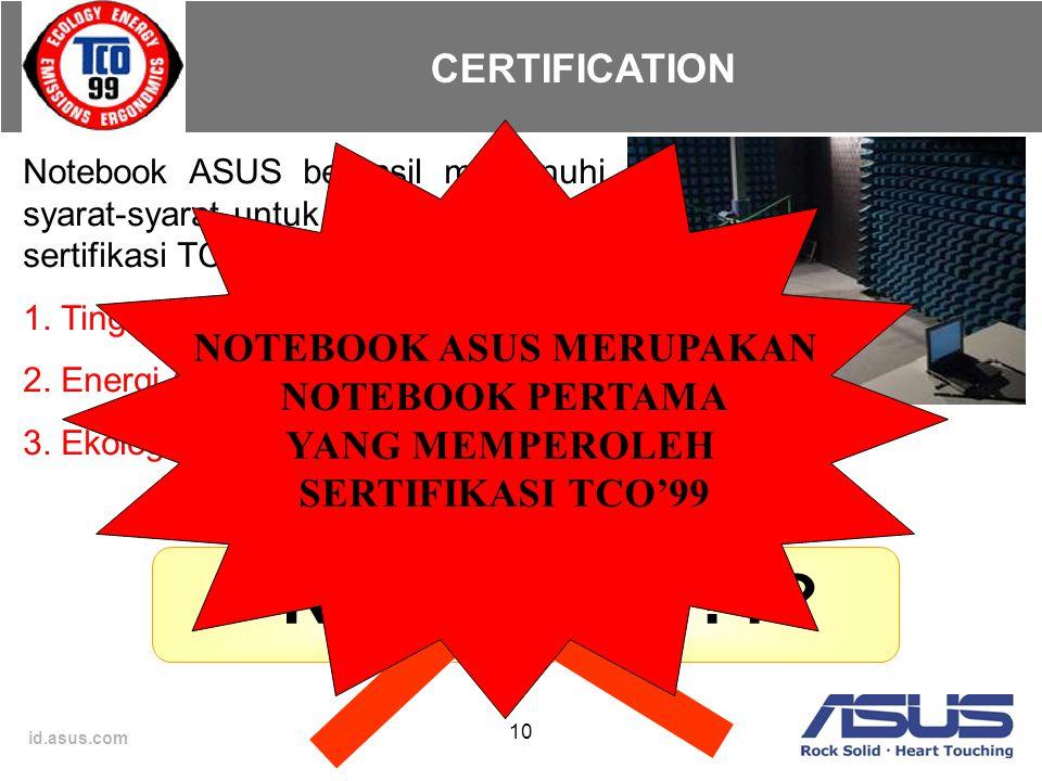 id.asus.com 10 CERTIFICATION Notebook ASUS berhasil memenuhi syarat-syarat untuk memperoleh sertifikasi TCO ' 99 : 1. Tingkat Radiasi Emisi 2. Energi