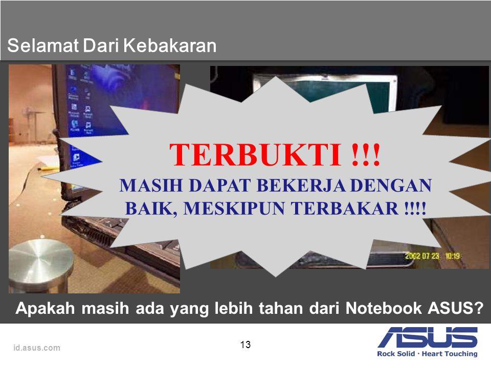 id.asus.com 13 Selamat Dari Kebakaran Apakah masih ada yang lebih tahan dari Notebook ASUS? TERBUKTI !!! MASIH DAPAT BEKERJA DENGAN BAIK, MESKIPUN TER