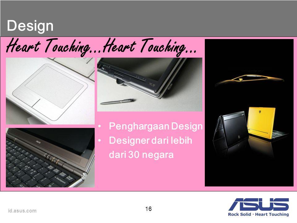id.asus.com 16 Design Heart Touching...Heart Touching... Penghargaan Design Designer dari lebih dari 30 negara