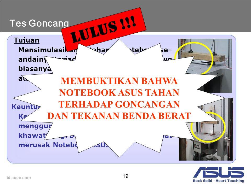 id.asus.com 19 Tujuan Mensimulasikan ketahanan Notebook se- andainya terjadi goncangan/terantuk, yg biasanya terjadi pada saat pengiriman atau pada sa