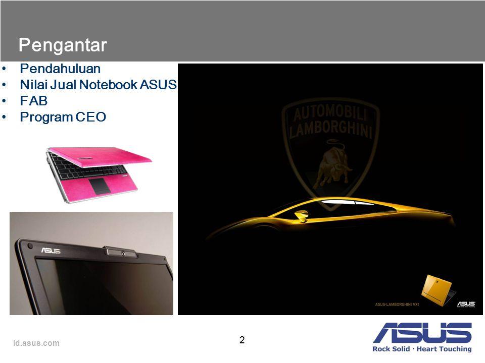 id.asus.com 22 Pengantar Pendahuluan Nilai Jual Notebook ASUS FAB Program CEO