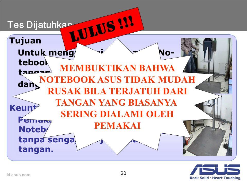 id.asus.com 20 Tujuan Untuk mengetahui ketahanan No- tebook seandainya terjatuh dari tangan dengan posisi pemakai se dang berdiri. Keuntungan bagi pem