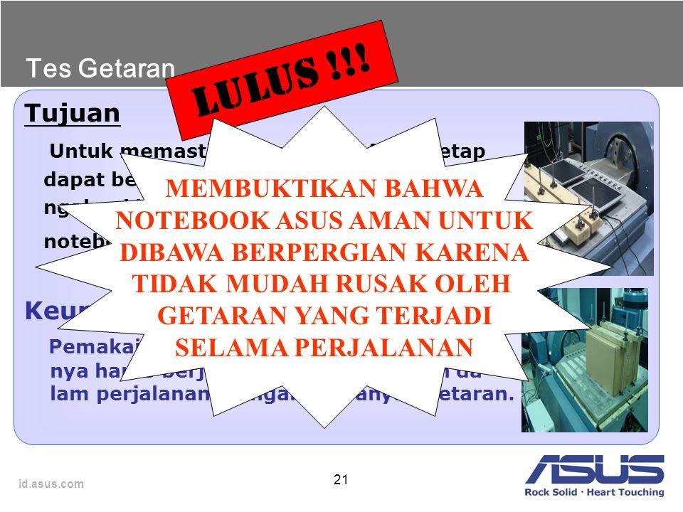 id.asus.com 21 Tujuan Untuk memastikan Notebook ASUS tetap dapat bekerja dengan baik meskipun me- ngalami berbagai getaran, baik pada saat notebook ma