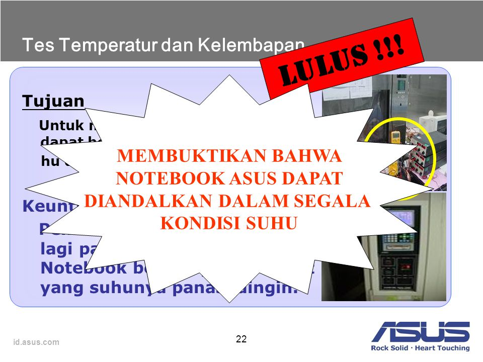 id.asus.com 22 Tujuan Untuk memastikan Notebook masih dapat bekerja dengan baik pada su hu dan kelembapan tertentu. Keuntungan bagi pemakai Pemakai ti