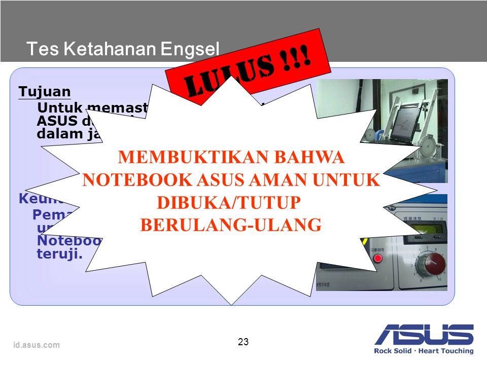 id.asus.com 23 Tujuan Untuk memastikan Engsel Notebook ASUS dapat bekerja dengan baik dalam jangka waktu yang lama. Keuntungan bagi pemakai Pemakai ti