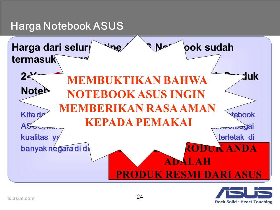 id.asus.com 24 Harga Notebook ASUS Harga dari seluruh tipe ASUS Notebook sudah termasuk dengan : 2-Year Garansi Servis Internasional untuk Produk Note