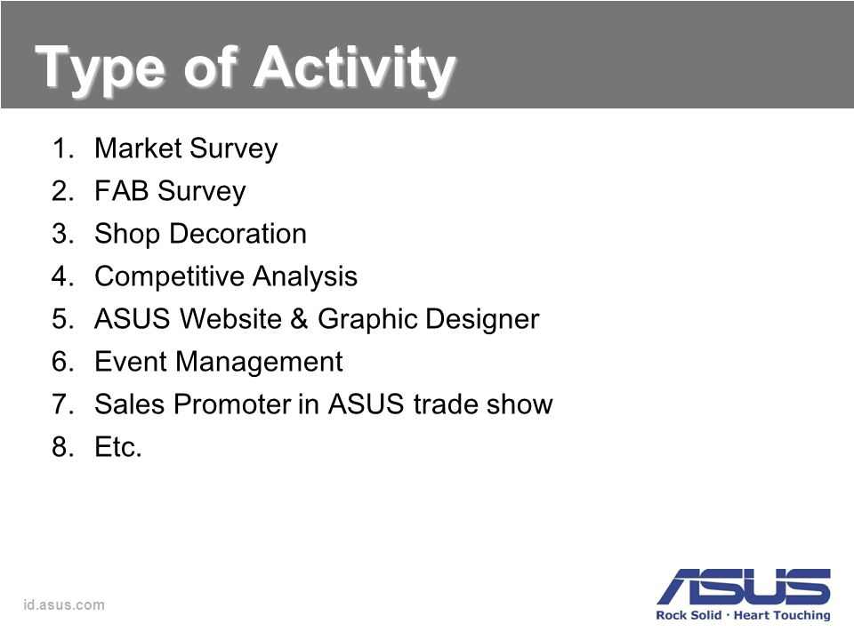 id.asus.com Type of Activity 1.Market Survey 2.FAB Survey 3.Shop Decoration 4.Competitive Analysis 5.ASUS Website & Graphic Designer 6.Event Managemen