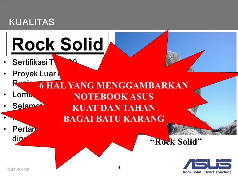 id.asus.com 9 KUALITAS Rock Solid Sertifikasi TCO'99 Proyek Luar Angkasa dari Rusia Lomba Racing Negeri Israel Selamat dari kebakaran Ketumpahan caira