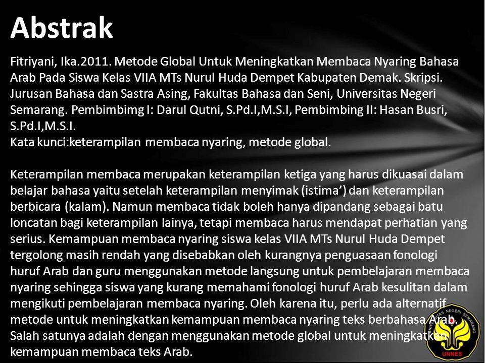 Abstrak Fitriyani, Ika.2011. Metode Global Untuk Meningkatkan Membaca Nyaring Bahasa Arab Pada Siswa Kelas VIIA MTs Nurul Huda Dempet Kabupaten Demak.
