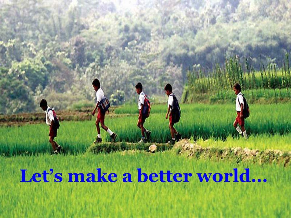 Let's make a better world…