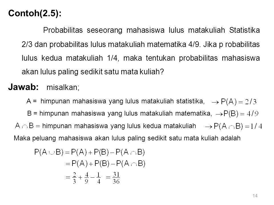 14 Contoh(2.5): Probabilitas seseorang mahasiswa lulus matakuliah Statistika 2/3 dan probabilitas lulus matakuliah matematika 4/9. Jika p robabilitas