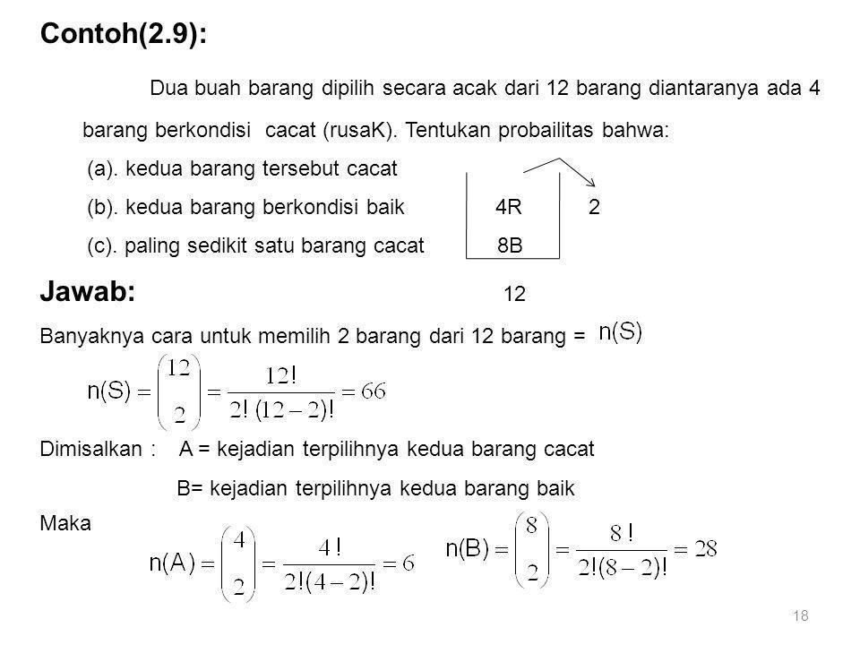 18 Contoh(2.9): Dua buah barang dipilih secara acak dari 12 barang diantaranya ada 4 barang berkondisi cacat (rusaK). Tentukan probailitas bahwa: (a).