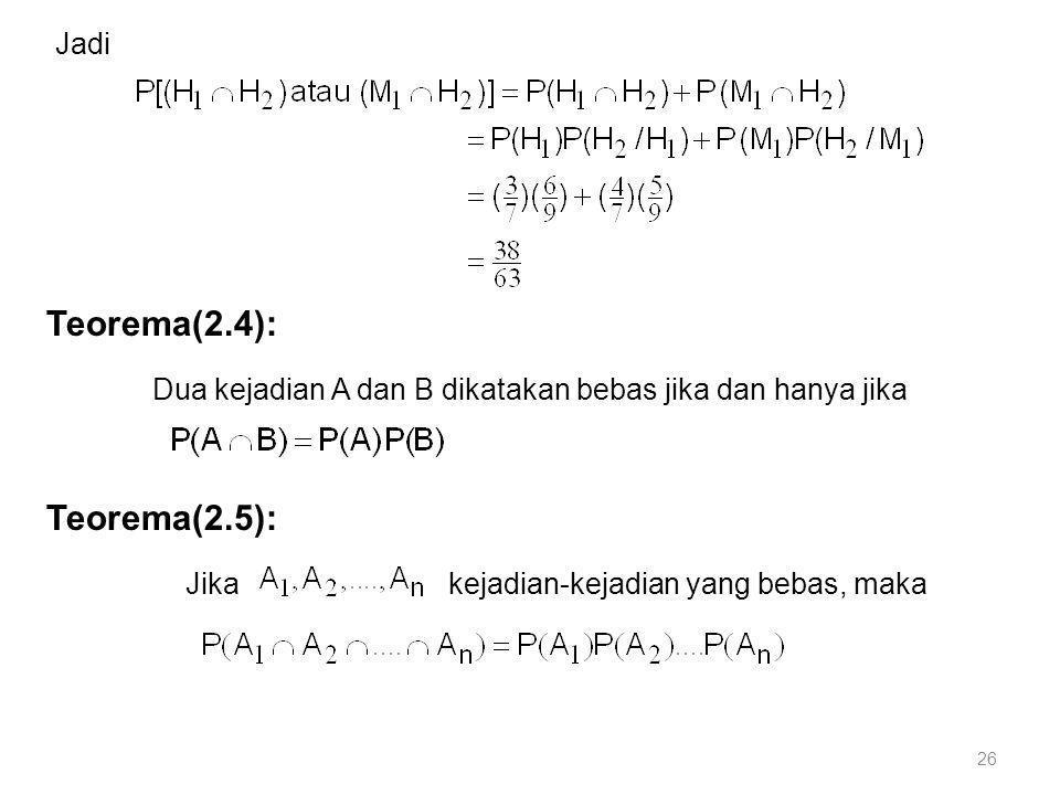 26 Jadi Teorema(2.4): Dua kejadian A dan B dikatakan bebas jika dan hanya jika Teorema(2.5): Jika kejadian-kejadian yang bebas, maka
