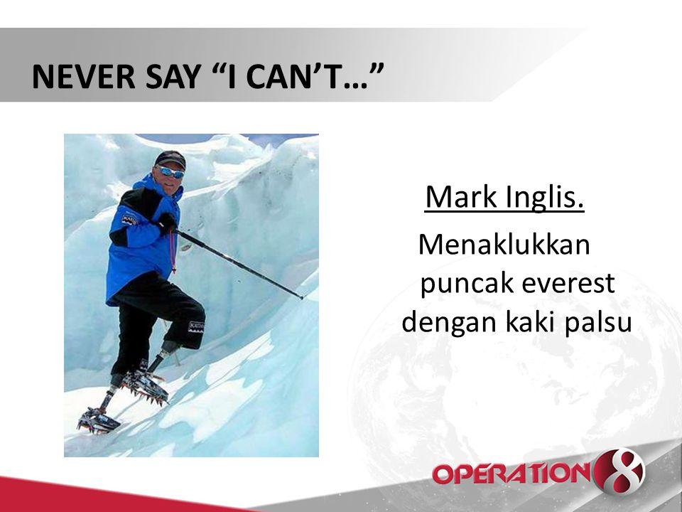 "NEVER SAY ""I CAN'T…"" Mark Inglis. Menaklukkan puncak everest dengan kaki palsu"