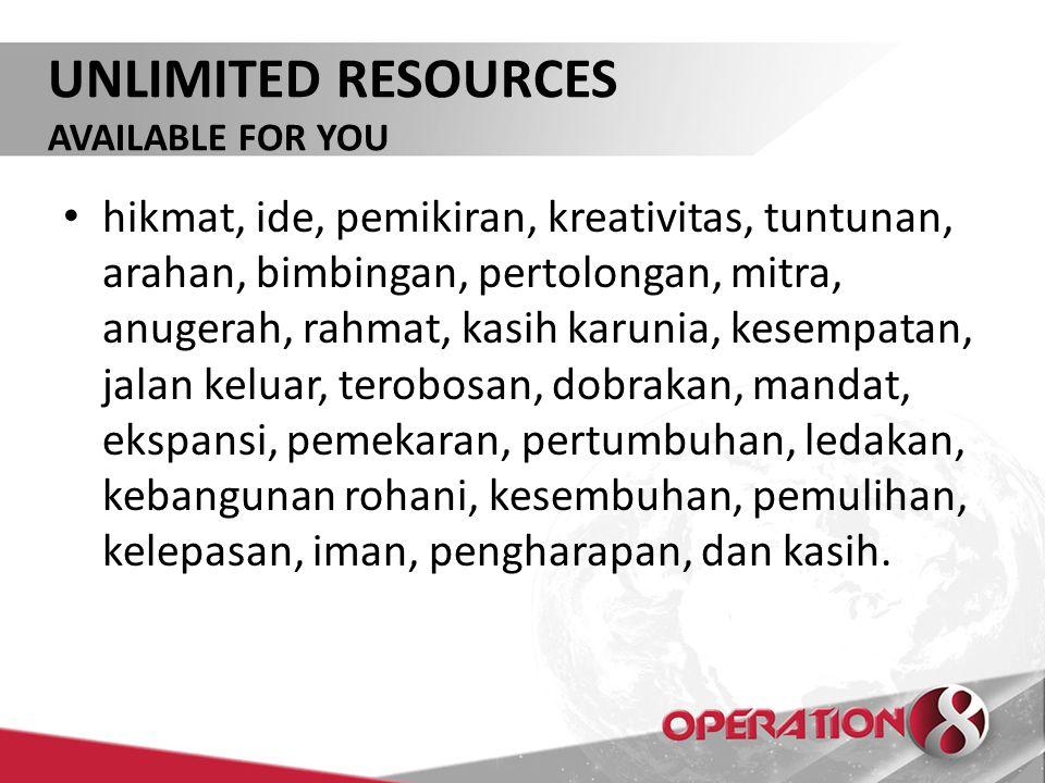 UNLIMITED RESOURCES AVAILABLE FOR YOU hikmat, ide, pemikiran, kreativitas, tuntunan, arahan, bimbingan, pertolongan, mitra, anugerah, rahmat, kasih ka