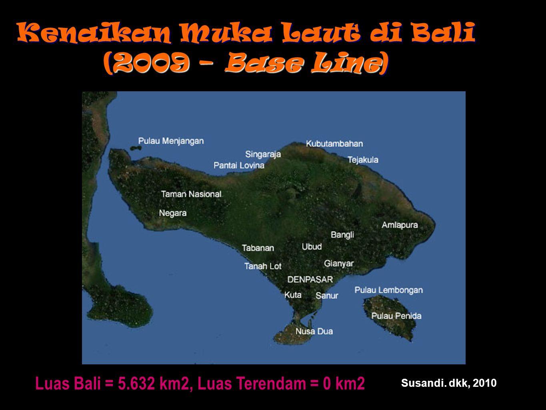Kenaikan Muka Laut di Bali (2009 – Base Line) Luas Bali = 5.632 km2, Luas Terendam = 0 km2 Susandi.